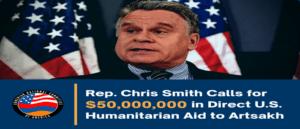 Конгрессмен Крис Смит потребовал $ 50 000 000 для гуманитарной помощи Арцаху